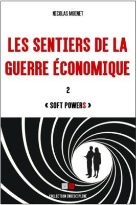 LES SENTIERS DE LA GUERRE ECONOMIQUE 2 - Soft PowerS