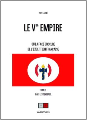 LE Ve EMPIRE ou la face obscure de l'exception francaise (I)